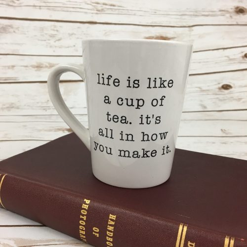 Inspirational Coffee Cups - Life is Like a Cup of Tea Coffee Cup